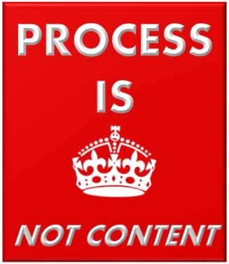 Process is KING – not Content