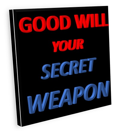 Good Will – Your Secret Weapon!